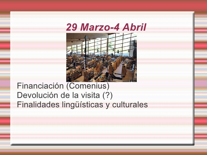 29 Marzo-4 Abril <ul><li>Financiación (Comenius)
