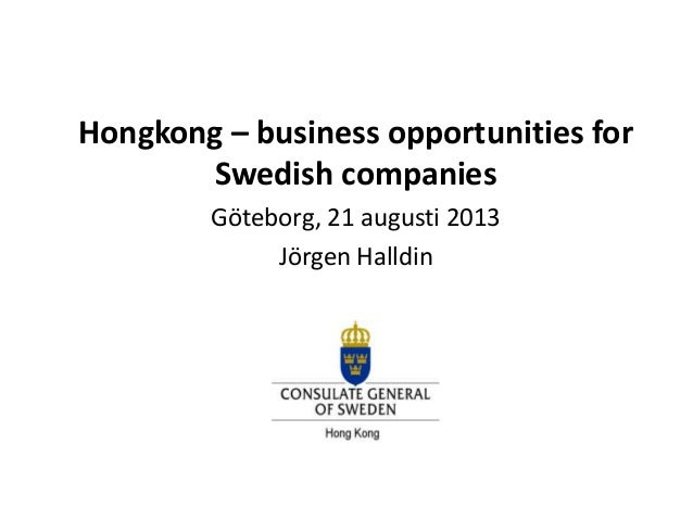 Hongkong – business opportunities for Swedish companies Göteborg, 21 augusti 2013 Jörgen Halldin