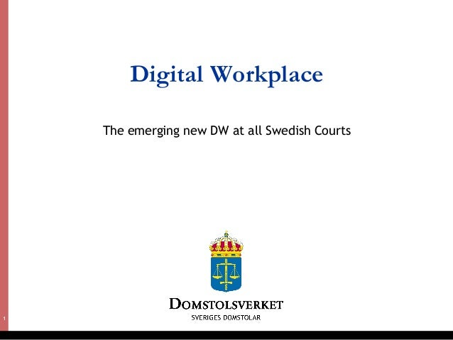 1  Digital Workplace  The emerging new DW at all Swedish Courts