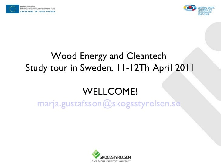 Wood Energy and Cleantech  Study tour in Sweden, 11-12Th April 2011 WELLCOME! [email_address]