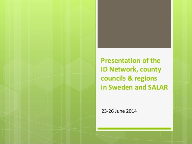 Presentation of the ID Network, county councils & regions in Sweden and SALAR 23-26 June 2014