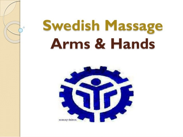 Swedish Massage Arms & Hands Presented by: MANNY P. DALEON Trainer