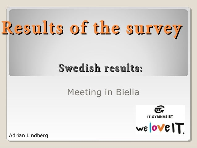 Results of the surveyResults of the survey Meeting in Biella Adrian Lindberg Swedish results:Swedish results: