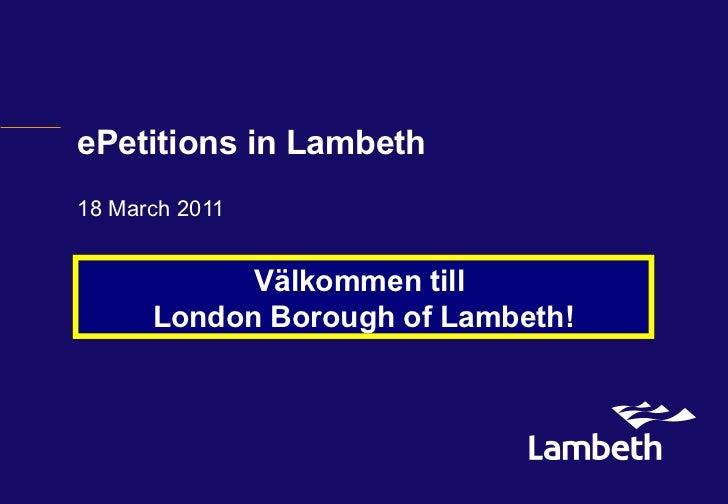 ePetitions in Lambeth 18 March 2011 Välkommen till  London Borough of Lambeth!