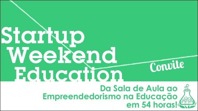 Startup Weekend  Education  ite nv Co  Da Sala de Aula ao Empreendedorismo na Educação em 54 horas!