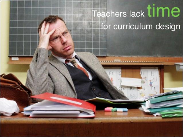 time  Teachers lack ! for curriculum design