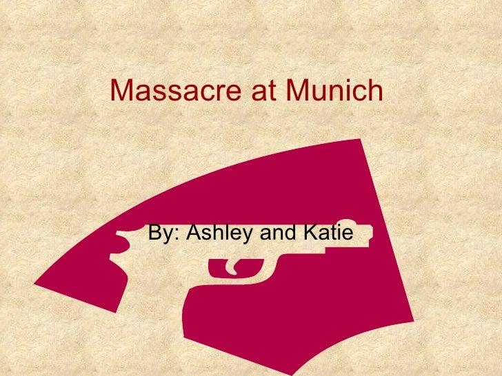 Massacre at Munich By: Ashley and Katie