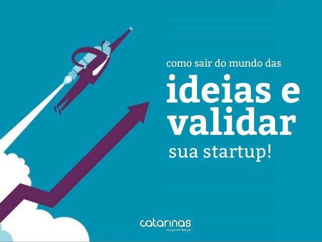 validar como sair do mundo das sua startup! ideias e