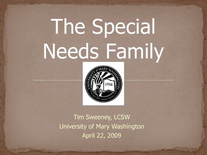 Tim Sweeney, LCSW University of Mary Washington April 22, 2009 The Special Needs Family