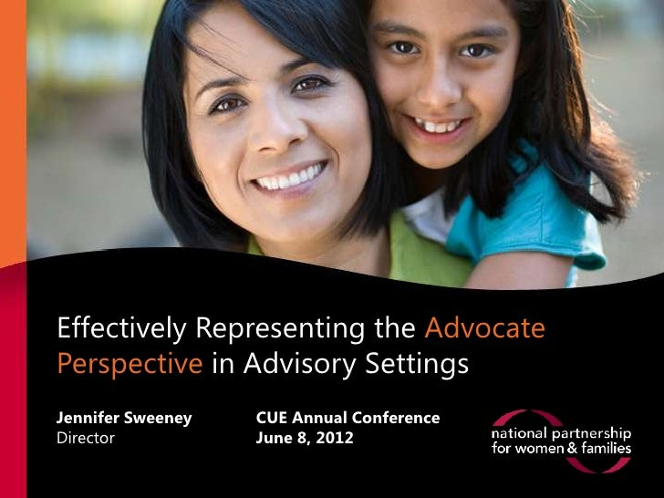 Effectively Representing the AdvocatePerspective in Advisory SettingsAdvisory SettingsJennifer Sweeney   CUE Annual Confer...