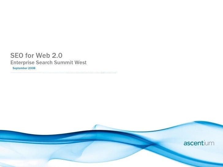 <ul><li>SEO for Web 2.0 </li></ul><ul><li>Enterprise Search Summit West </li></ul><ul><li>September 2008 </li></ul>
