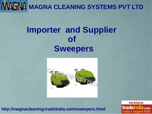 MAGNA CLEANING SYSTEMS PVT LTD http://magnacleaning.tradeindia.com/sweepers.html Importer and Supplier of Sweepers