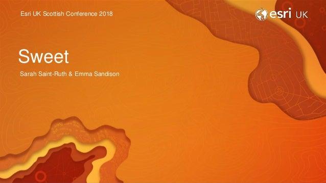 Esri UK Scottish Conference 2018 Sweet Sarah Saint-Ruth & Emma Sandison