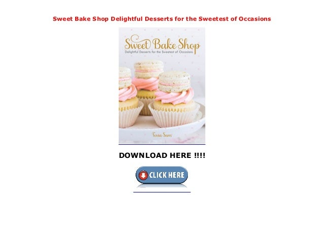 Delightful Desserts for the Sweetest of Occasions Sweet Bake Shop