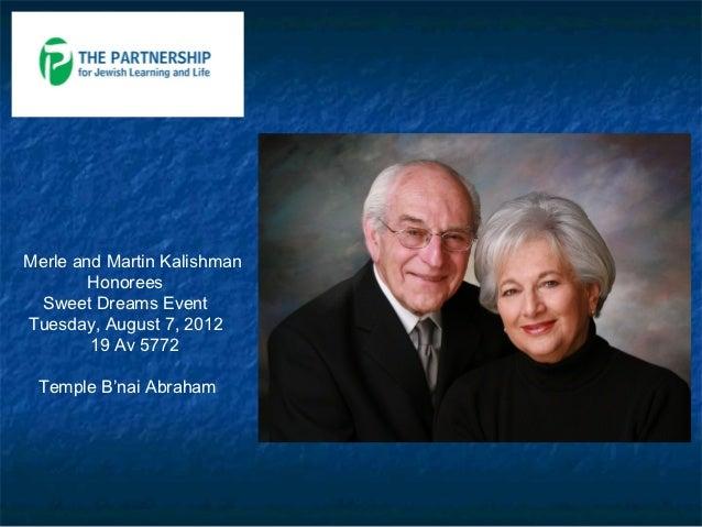 Merle and Martin Kalishman        Honorees  Sweet Dreams EventTuesday, August 7, 2012        19 Av 5772 Temple B'nai Abraham