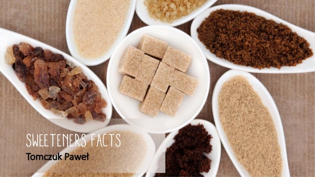 Sweeteners facts Tomczuk Paweł