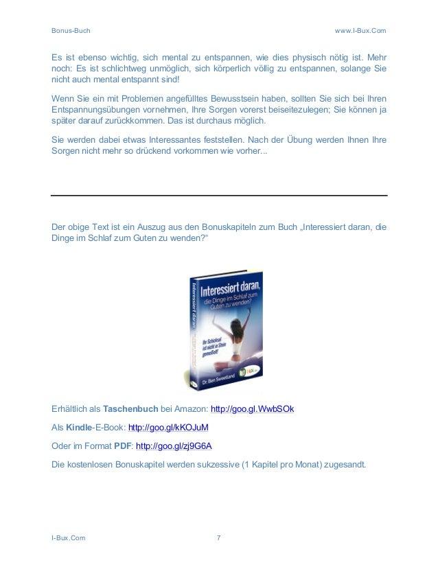 Bonus-Buch www.I-Bux.Com I-Bux.Com 7 Es ist ebenso wichtig, sich mental zu entspannen, wie dies physisch nötig ist. Mehr n...