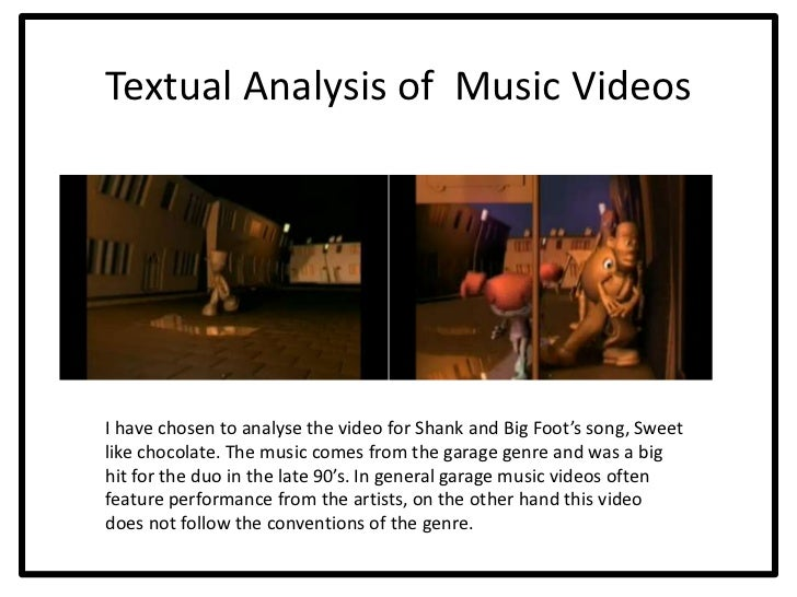 Textual Analysis of Music VideosI have chosen to analyse the video for Shank and Big Foot's song, Sweetlike chocolate. The...