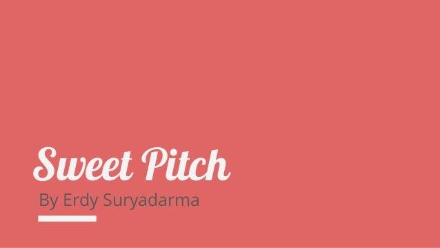 Sweet Pitch By Erdy Suryadarma