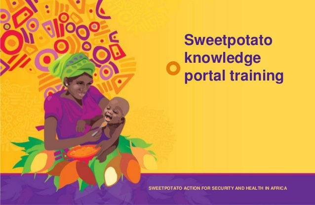 Sweetpotato             knowledge             portal training             The Sweetpotato Action for Security and         ...