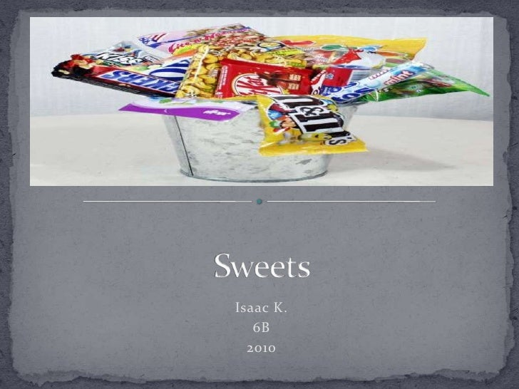 Sweets<br />Isaac K.<br />6B<br />2010<br />