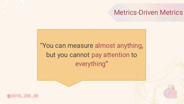 """© 2020 Ververica 16 Metrics-Driven Metrics """"You can measure almost anything, but you cannot pay attention to everything"""""""