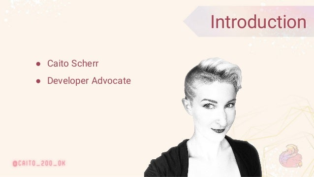 © 2020 Ververica 3 ● Caito Scherr ● Developer Advocate Introduction