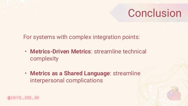 © 2020 Ververica 54 Conclusion For systems with complex integration points: • Metrics-Driven Metrics: streamline technical...