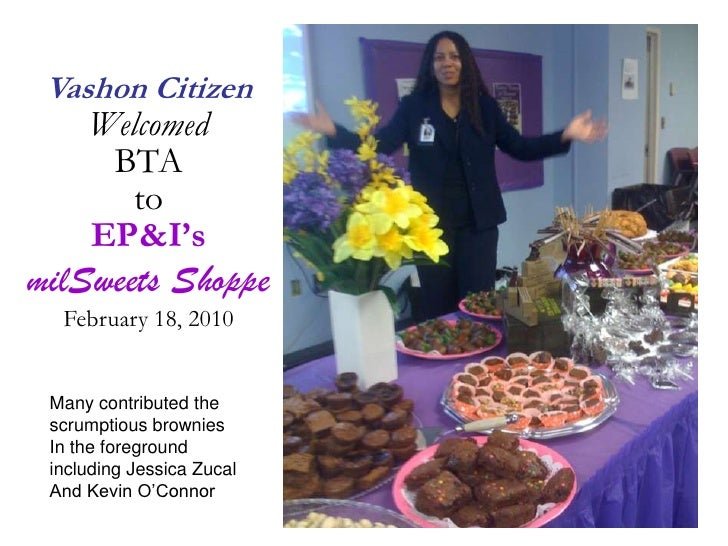 Vashon Citizen<br />Welcomed <br />BTA<br />to <br />EP&I's<br />milSweets Shoppe<br />February 18, 2010<br />Many contrib...