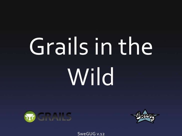 Grails in the Wild<br />SweGUG v.12<br />
