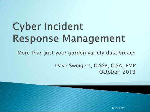 More than just your garden variety data breach  Dave Sweigert, CISSP, CISA, PMP October, 2013  10/24/2013