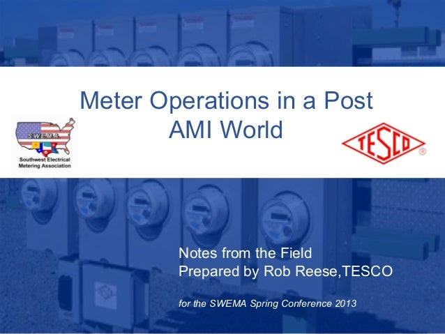 4/29/2013 Slide 110/02/2012 Slide 1Meter Operations in a PostAMI WorldNotes from the FieldPrepared by Rob Reese,TESCOfor t...
