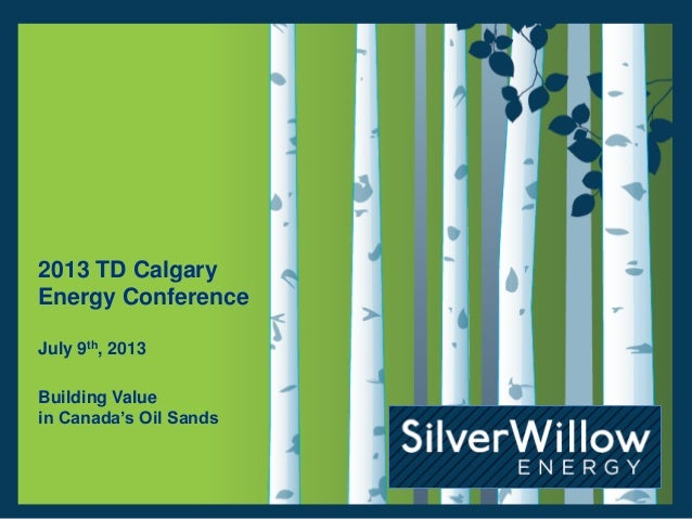 2013 TD Calgary Energy Conference July 9th, 2013 Building Value in Canada's Oil Sands