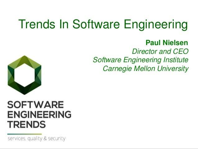 1 Software Engineering Trends Paul Nielsen July 2014 © 2014 Carnegie Mellon University Trends In Software Engineering Paul...