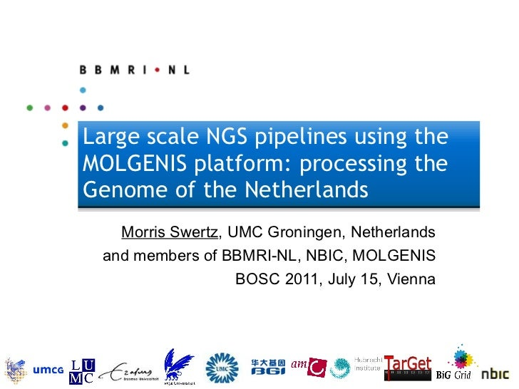 Large scale NGS pipelines using the MOLGENIS platform: processing the Genome of the Netherlands  Morris Swertz , UMC Groni...