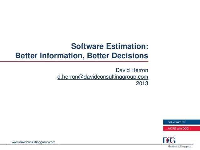 Software Estimation:Better Information, Better Decisions                                 David Herron           d.herron@d...