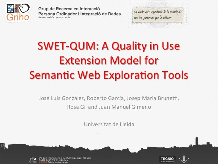 SWET-­‐QUM:	  A	  Quality	  in	  Use	      Extension	  Model	  for	  Seman;c	  Web	  Explora;on	  Tools	    José	  Luis	  ...