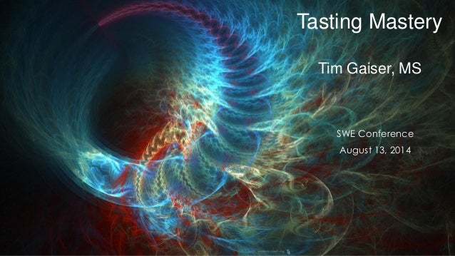Tasting Mastery Tim Gaiser, MS SWE Conference August 13, 2014