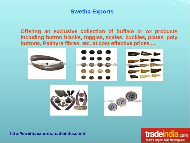 Swetha Exports Offering an exclusive collection of buffalo or ox products including button blanks, toggles, scales, buckle...