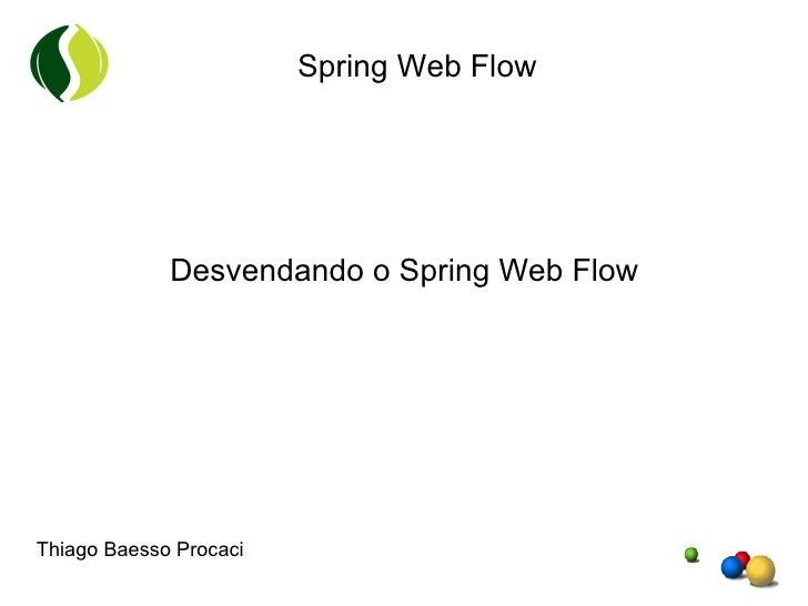 Desvendando o Spring Web Flow Thiago Baesso Procaci