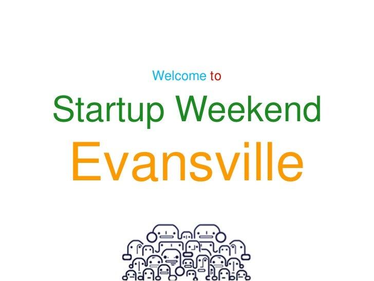 Welcome toStartup WeekendEvansville