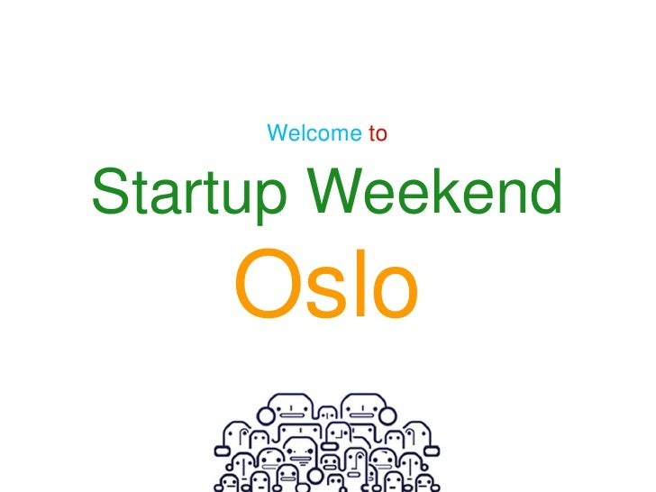 Welcome to <br />Startup Weekend<br />Oslo<br />
