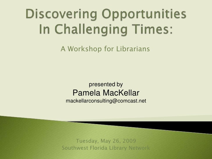 A Workshop for Librarians              presented by    Pamela MacKellar  mackellarconsulting@comcast.net          Tuesday,...