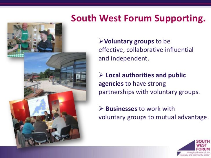 South West Forum Supporting.     Voluntary groups to be     effective, collaborative influential     and independent.    ...