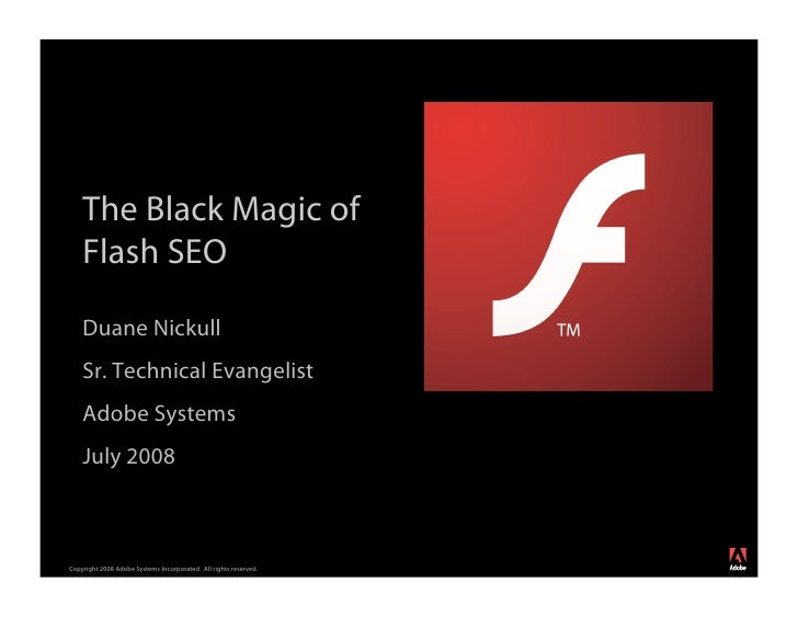 The Black Magic of     Flash SEO      Duane Nickull     Sr. Technical Evangelist     Adobe Systems     July 2008          ...