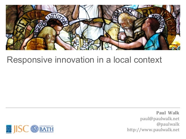 Responsive innovation in a local context                                            Paul	  	  Walk                        ...