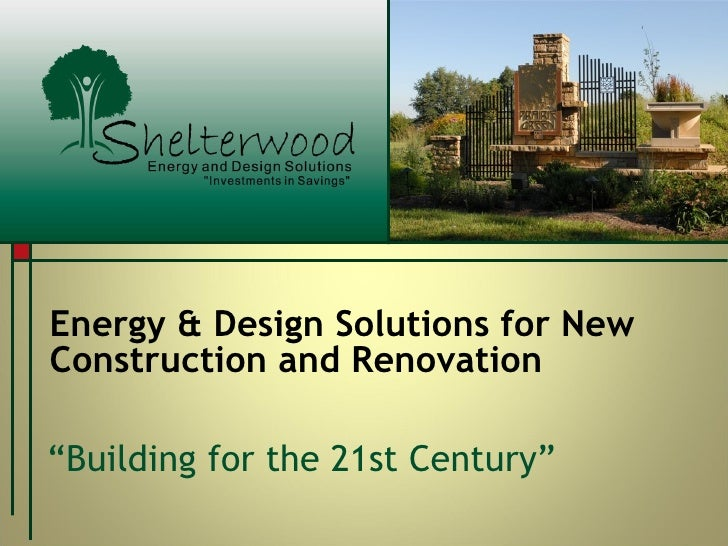 """Energy & Design Solutions for New Construction and Renovation """" Building for the 21st Century"""""""