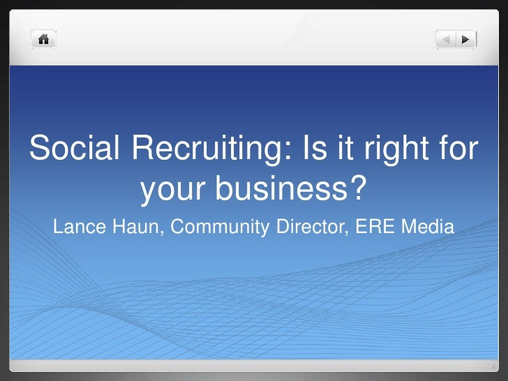 Social Recruiting: Is it right for your business?<br />Lance Haun, Community Director, ERE Media<br />