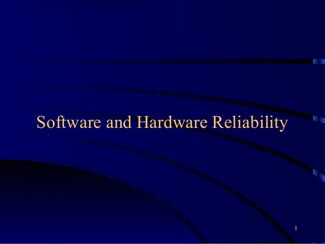 Software and Hardware Reliability                                    1