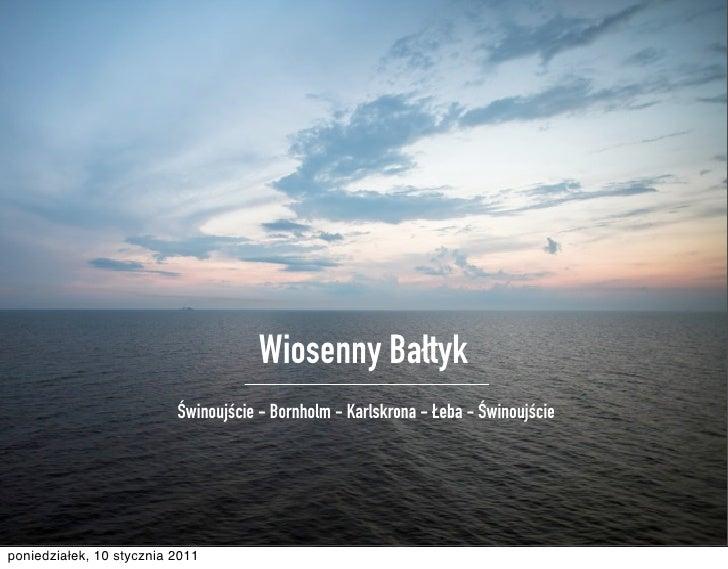 Wiosenny Bałtyk                           Świnoujście - Bornholm - Karlskrona - Łeba - Świnoujście     poniedziałek, 10 st...